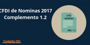 Lee más sobre el artículo CFDI Nómina 2017 – Anuncia el SAT el Complemento versión 1.2 para los XML