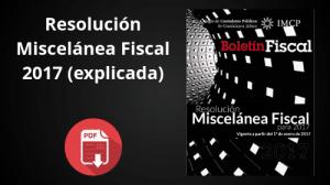 Lee más sobre el artículo Resolución Miscelánea Fiscal 2017, explicada por Contadores Públicos en PDF
